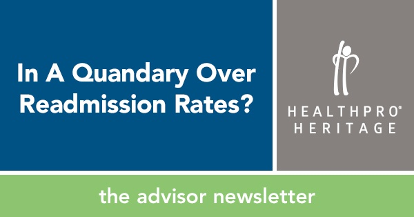 In A Quandary Over Readmission Rates? – HealthPRO/Heritage Advisor Newsletter
