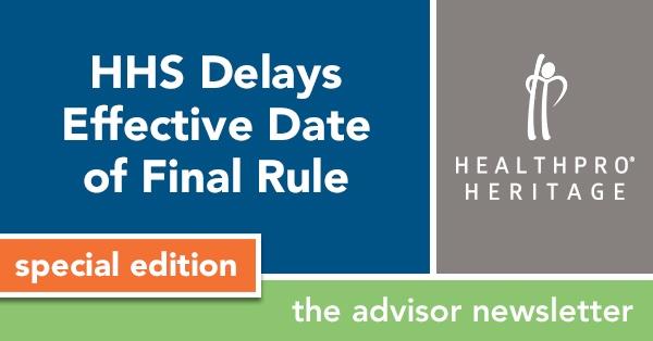 HHS Delays Effective Date of Final Rule - HealthPRO®/Heritage Advisor Newsletter