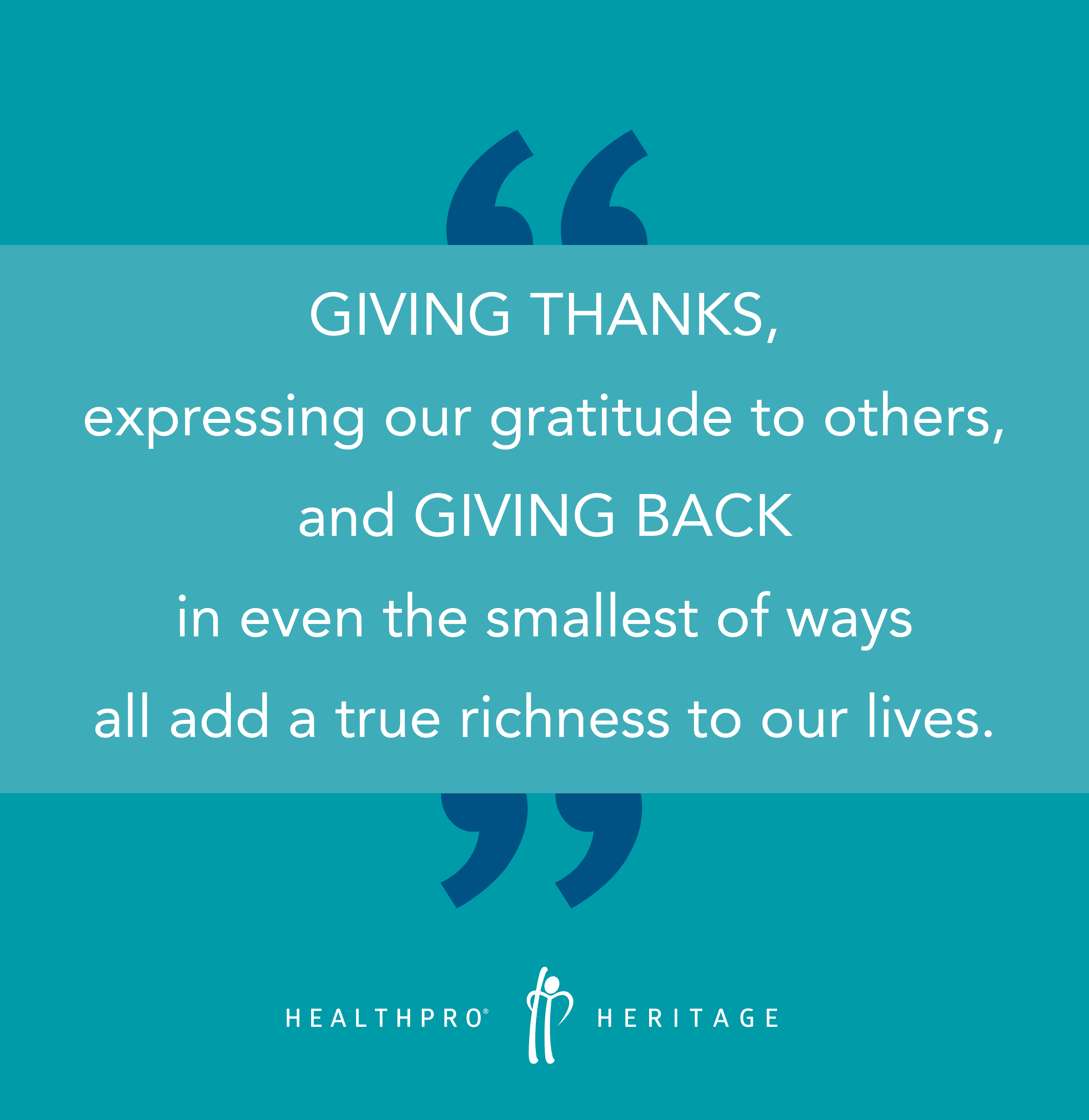 Giving thanks, expressing our gratitude to others, an giving back, in even the smallest of ways all add a true richness to our lives.