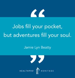"""Jobs fill your pocket, but adventures fill your soul."" - Jamie Lyn Beatty"