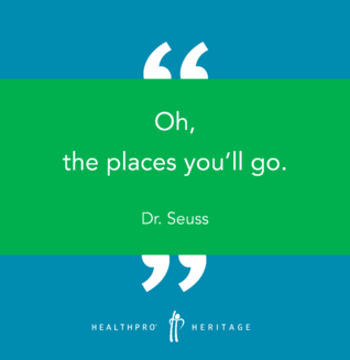 """Oh, the places you'll go."" - Dr. Seuss"