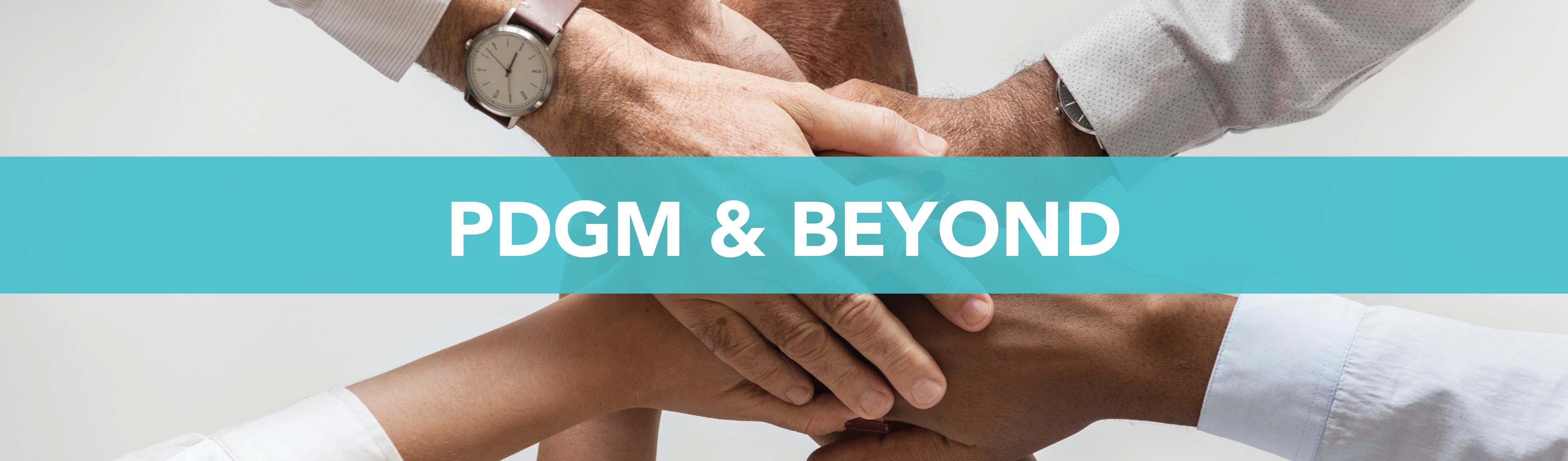 PDGM & Beyond