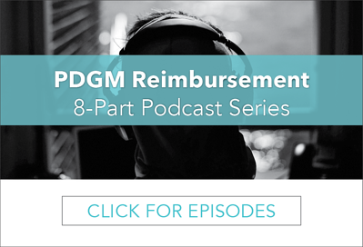 PDGM Reimbursement 8-Part Podcast Series
